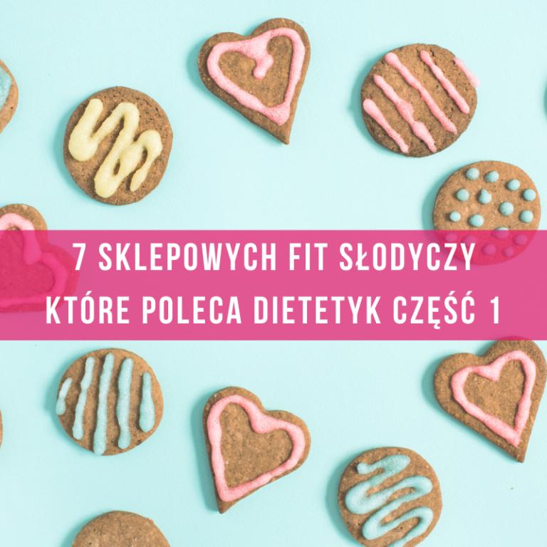 słodycze-na-diecie-dietetyczne-słodycze-fit-dietetyk-poleca-sklepowe