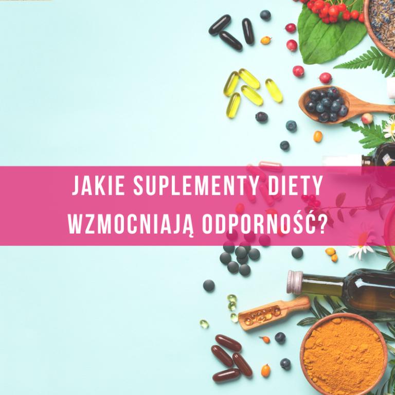 jakie-suplementy-jeść-wzmacniające-odporność-dieta-na-odporność