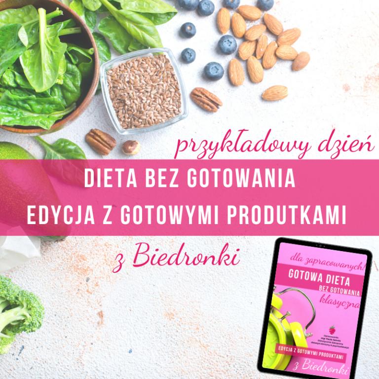 dieta-bez-gotowania-gotowe-produkty-z-biedronki-odchudzanie-brak-czasu-szybka-dieta-dietetyk-online-tychy-katowice