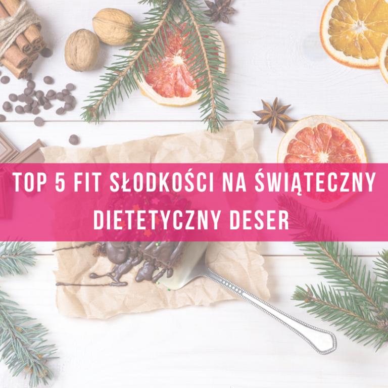 Top-5-fit słodkości-na świąteczny-dietetyczny-deser- dieta-dietetyk-odchudzanie-insulinooporność