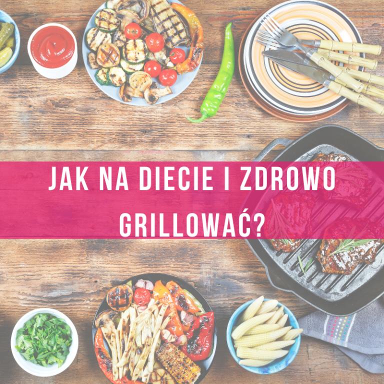 jak-zdrowo-i-bezpieczenie-grillować-czy-można-jeść-grilla-na-diecie-i-nie-przytyć
